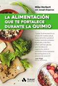 La Alimentacion Que Te Fortalece Durante La Quimio [Spanish]