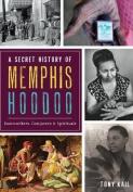 A Secret History of Memphis Hoodoo