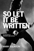 So Let It Be Written