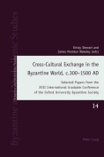 Cross-Cultural Exchange in the Byzantine World, c.300-1500 AD