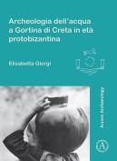 Archeologia Dell'acqua a Gortina di Creta in ETA Protobizantina (Limina/Limites [ITA]