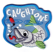 """CAUGHT ONE"" - FISHING - FISH - SPORTS - ON ON EMBROIDERED PATCH"