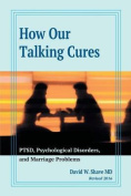 How Our Talking Cures Ptsd, Psychological Disorders, and Marriage Problems