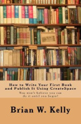 How to Write Your First Book and Publish It Using Createspace