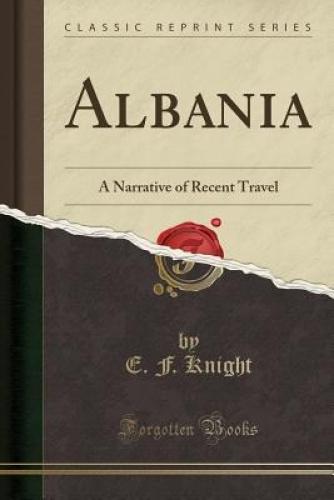 Albania-A-Narrative-of-Recent-Travel-Classic-Reprint-by-E-F-Knight