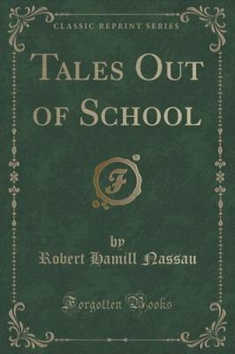 Tales-Out-of-School-Classic-Reprint-by-Robert-Hamill-Nassau