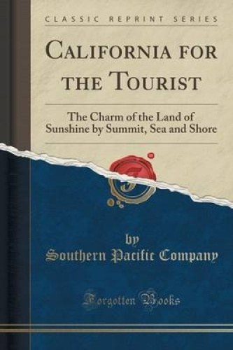 California-for-the-Tourist-The-Charm-of-the-Land-of-Sunshine-by-Summit-Sea-and