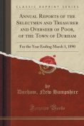 Annual Reports of the Selectmen and Treasurer and Overseer of Poor, of the Town of Durham
