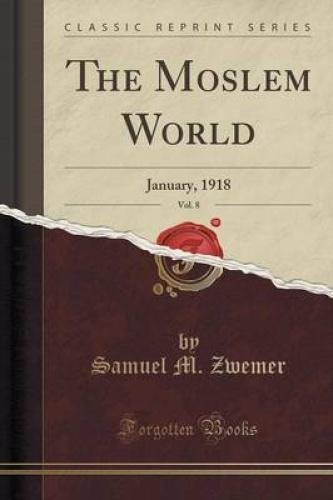 The-Moslem-World-Vol-8-January-1918-Classic-Reprint-by-Samuel-M-Zwemer