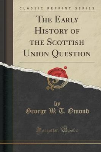 The-Early-History-of-the-Scottish-Union-Question-Classic-Reprint-by-George-W