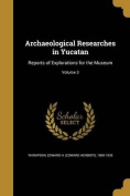 Archaeological Researches in Yucatan