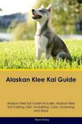 Alaskan Klee Kai Guide Alaskan Klee Kai Guide Includes
