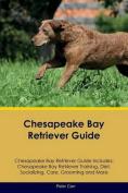 Chesapeake Bay Retriever Guide Chesapeake Bay Retriever Guide Includes