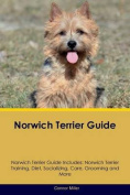 Norwich Terrier Guide Norwich Terrier Guide Includes