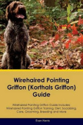 Wirehaired Pointing Griffon (Korthals Griffon) Guide Wirehaired Pointing Griffon Guide Includes