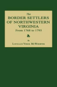 The Border Settlers of Northwestern Virginia from 1768 to 1795
