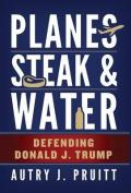 Planes, Steak & Water  : Defending Donald J. Trump