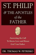 St. Philip & the Apostles of the Father  : Answering the Call to Know, Love and Honor God Your Father