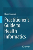 Practitioner's Guide to Health Informatics