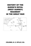 History of the Queens Royal [West Surrey] Regiment in the Great War