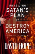 Unveiling Satan's Plan to Destroy America