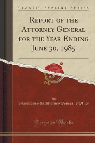 Report-of-the-Attorney-General-for-the-Year-Ending-June-30-1985-Classic-Reprin
