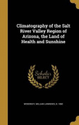 Climatography of the Salt River Valley Region of Arizona, the Land of Health and Sunshine