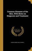 Common Diseases of the Skin, with Notes on Diagnosis and Treatment