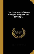 The Economics of Henry George's Progress and Poverty ..