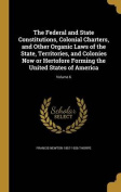 The Federal and State Constitutions, Colonial Charters, and Other Organic Laws of the State, Territories, and Colonies Now or Hertofore Forming the United States of America; Volume 6