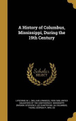 A History of Columbus, Mississippi, During the 19th Century