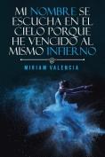 Mi Nombre Se Escucha En El Cielo Porque He Vencido Al Mismo Infierno [Spanish]