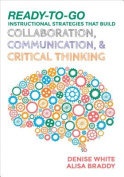 Ready-To-Go Instructional Strategies That Build Collaboration, Communication, and Critical Thinking