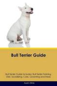 Bull Terrier Guide Bull Terrier Guide Includes