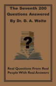 The Seventh 200 Questions Answerd by Dr. D. A. Waite