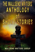 The Wallsend Writers' Anthology of Short Stories