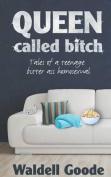 Queen Called Bitch
