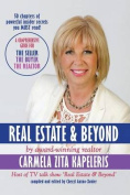 Real Estate & Beyond  : A Comprehensive Guide for the Seller, the Buyer and the Realtor