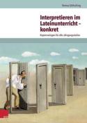 Interpretieren Im Lateinunterricht - Konkret [GER]
