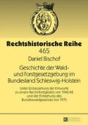 Geschichte Der Wald- Und Forstgesetzgebung Im Bundesland Schleswig-Holstein [GER]