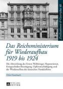 Das Reichsministerium Fuer Wiederaufbau 1919 Bis 1924 [GER]