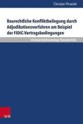 Baurechtliche Konfliktbeilegung Durch Adjudikationsverfahren Am Beispiel Der Fidic-Vertragsbedingungen [GER]