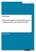 Widerstand Gegen Die Kollektivierung Der Landwirtschaft in Der Ddr 1952-1961 [GER]