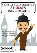 Guide de Conversation Anglais Pour Debutants [FRE]