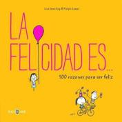 La Felicidad Es... 500 Razones Para Ser Feliz / Happiness Is . . . [Spanish]