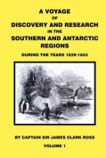 A Voyage of Discovery & Research in the Southern and Antarctic Regions During the Years 1839 - 1843