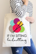 If I'm Sitting I'm Knitting Tote Bag in Natural Colour