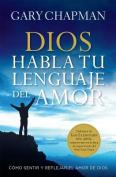 Dios Habla Tu Lenguaje del Amor=god Speaks Your Love Language [Spanish]