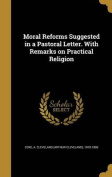 Moral Reforms Suggested in a Pastoral Letter. with Remarks on Practical Religion