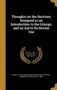 Thoughts on the Services; Designed as an Introduction to the Liturgy, and an Aid to Its Devout Use